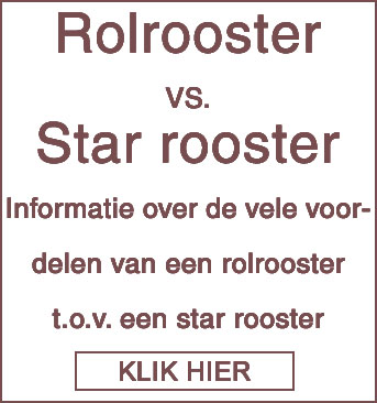 Rolrooster VS. Star rooster Informatie over de vele voordelen van een rolrooster t.o.v. een star rooster